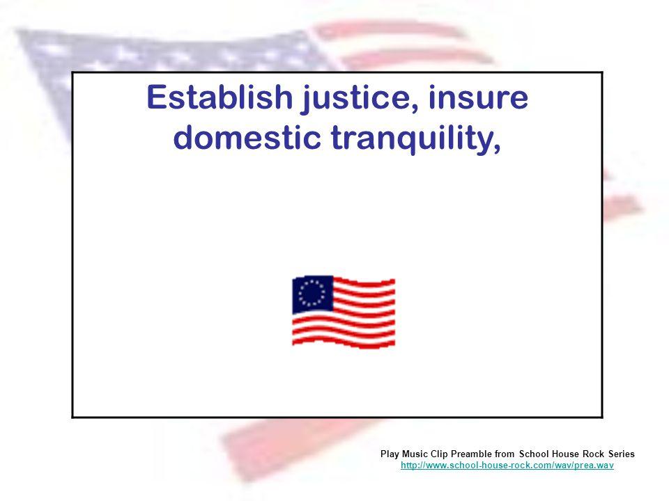 Establish justice, insure domestic tranquility,