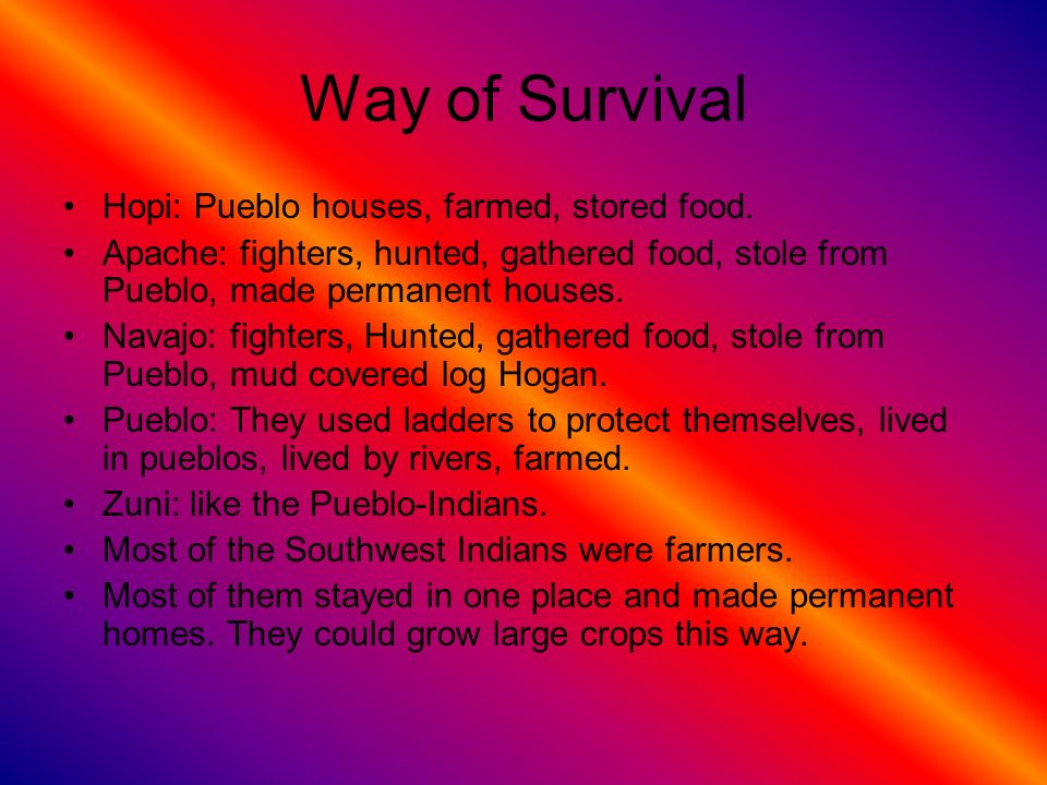 Way of Survival Hopi: Pueblo houses, farmed, stored food.