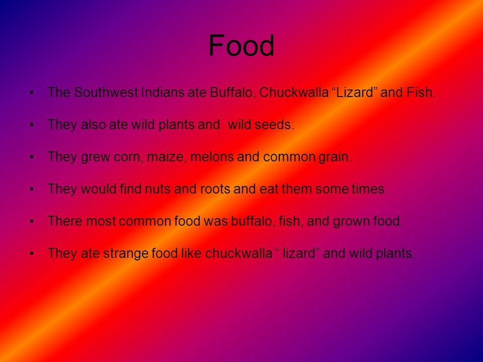 Food The Southwest Indians ate Buffalo, Chuckwalla Lizard and Fish.