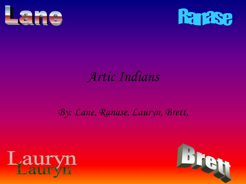 By: Lane, Ranase, Lauryn, Brett,
