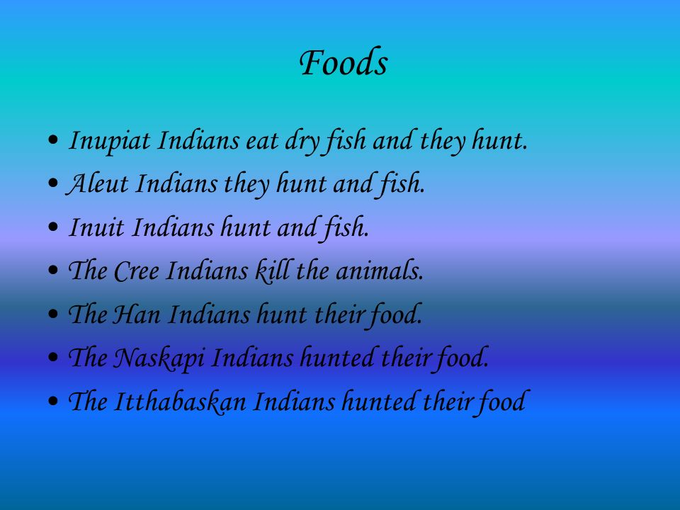 Foods Inupiat Indians eat dry fish and they hunt.