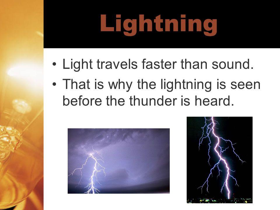 Lightning Light travels faster than sound.