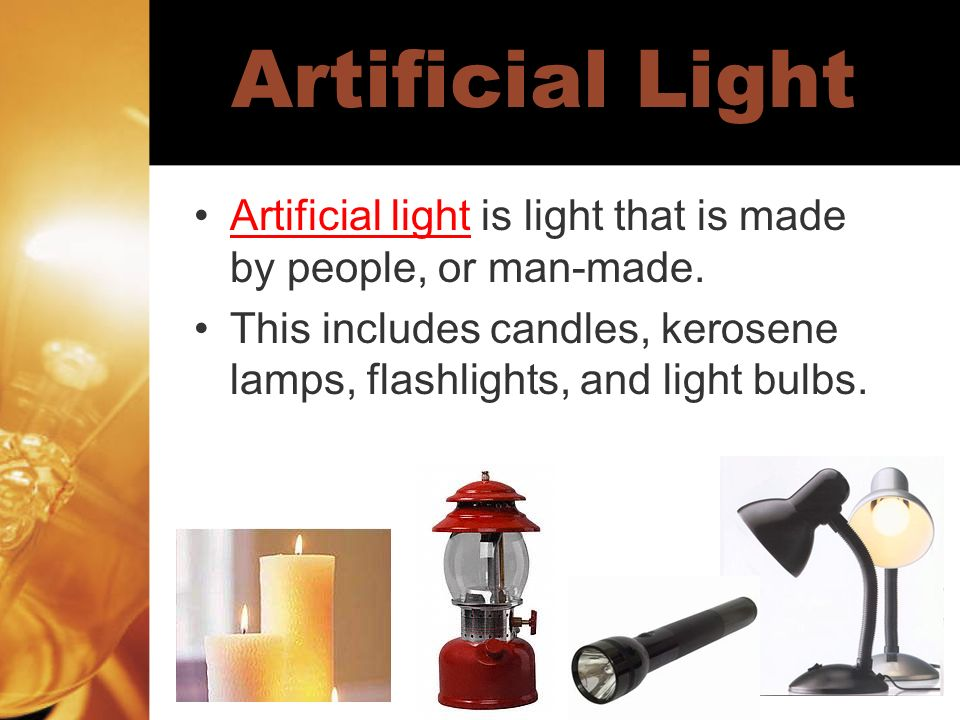 Artificial Light Artificial light is light that is made by people, or man-made.