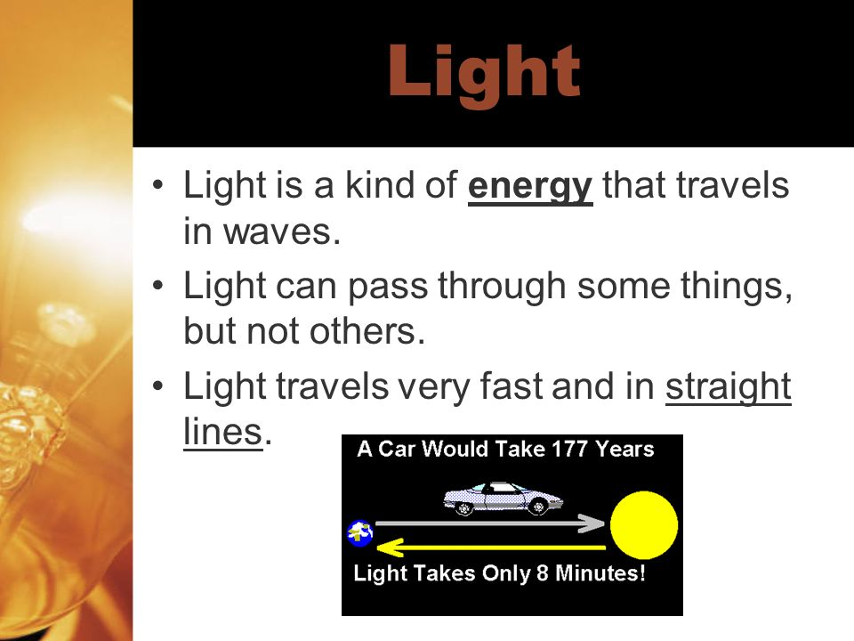 Light Light is a kind of energy that travels in waves.