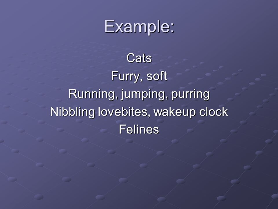 Example: Cats Furry, soft Running, jumping, purring
