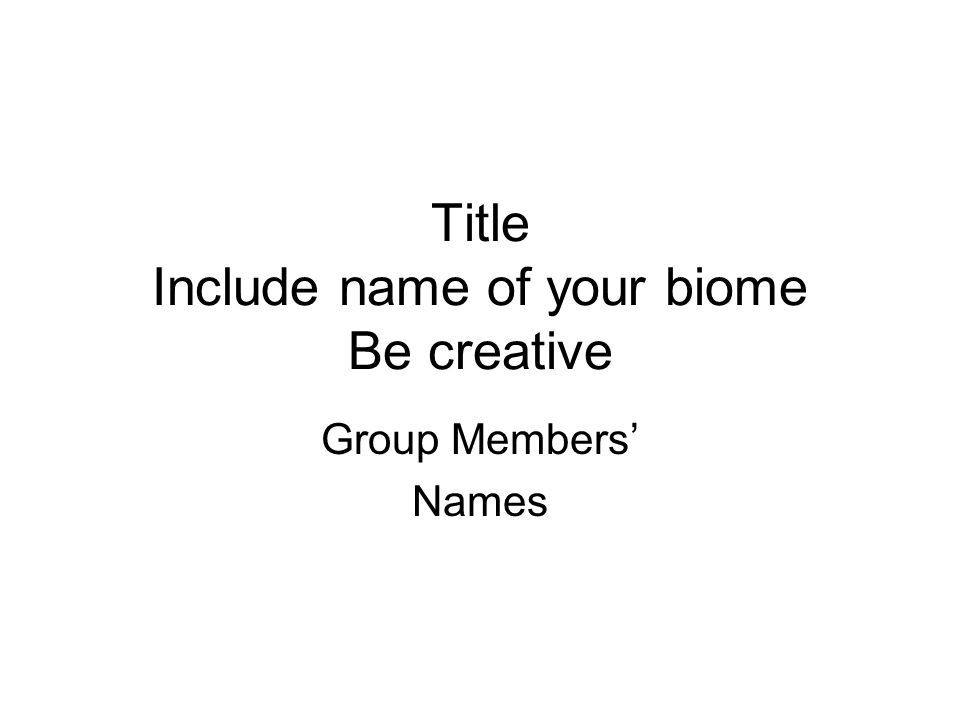 Title Include name of your biome Be creative