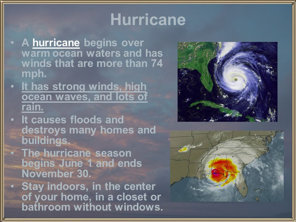 Hurricane A hurricane begins over warm ocean waters and has winds that are more than 74 mph.