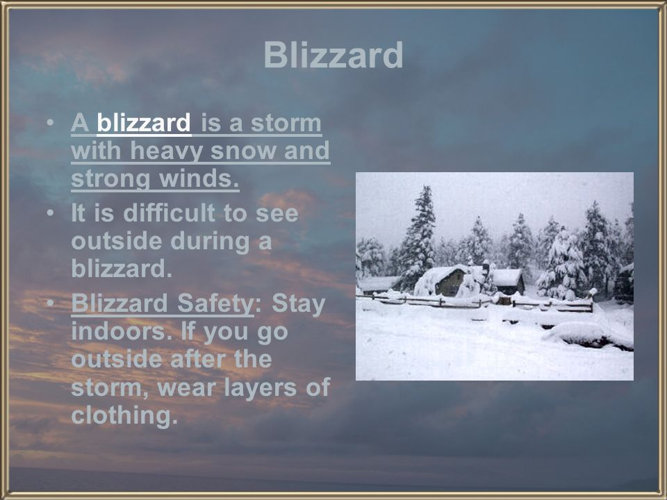 Blizzard A blizzard is a storm with heavy snow and strong winds.