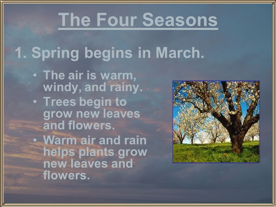 The Four Seasons 1. Spring begins in March.
