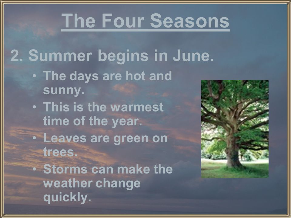 The Four Seasons 2. Summer begins in June. The days are hot and sunny.