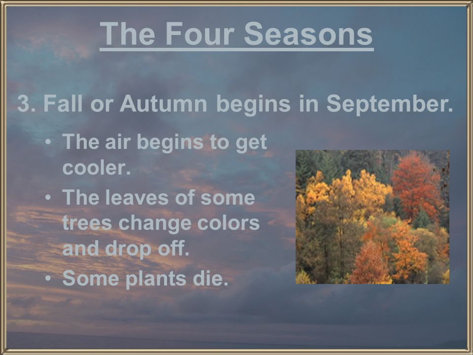 The Four Seasons 3. Fall or Autumn begins in September.