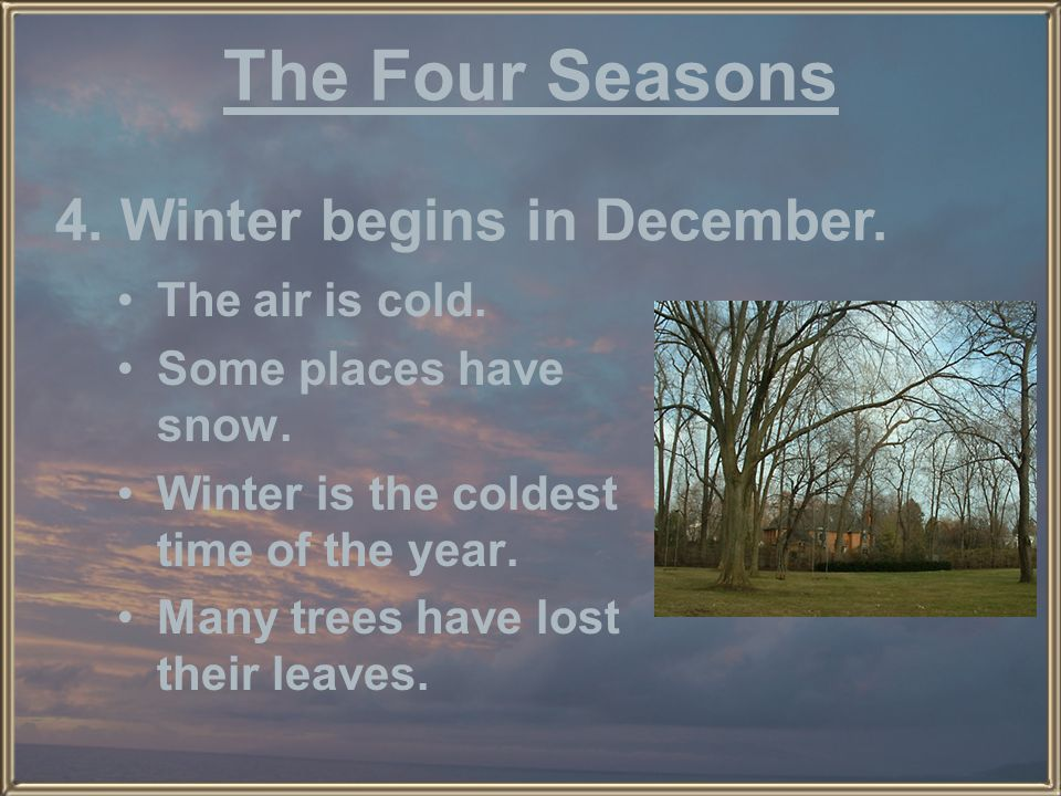 The Four Seasons 4. Winter begins in December. The air is cold.