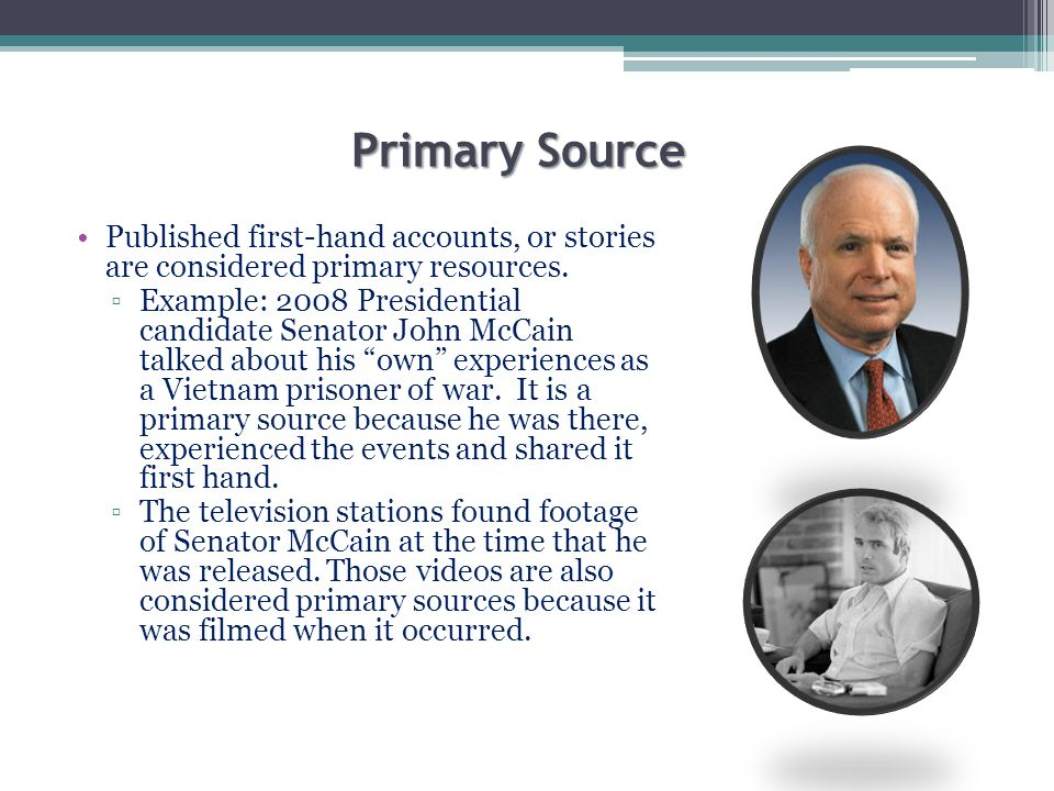 Primary Source Published first-hand accounts, or stories are considered primary resources.