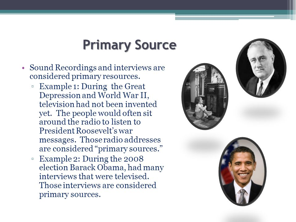 Primary Source Sound Recordings and interviews are considered primary resources.