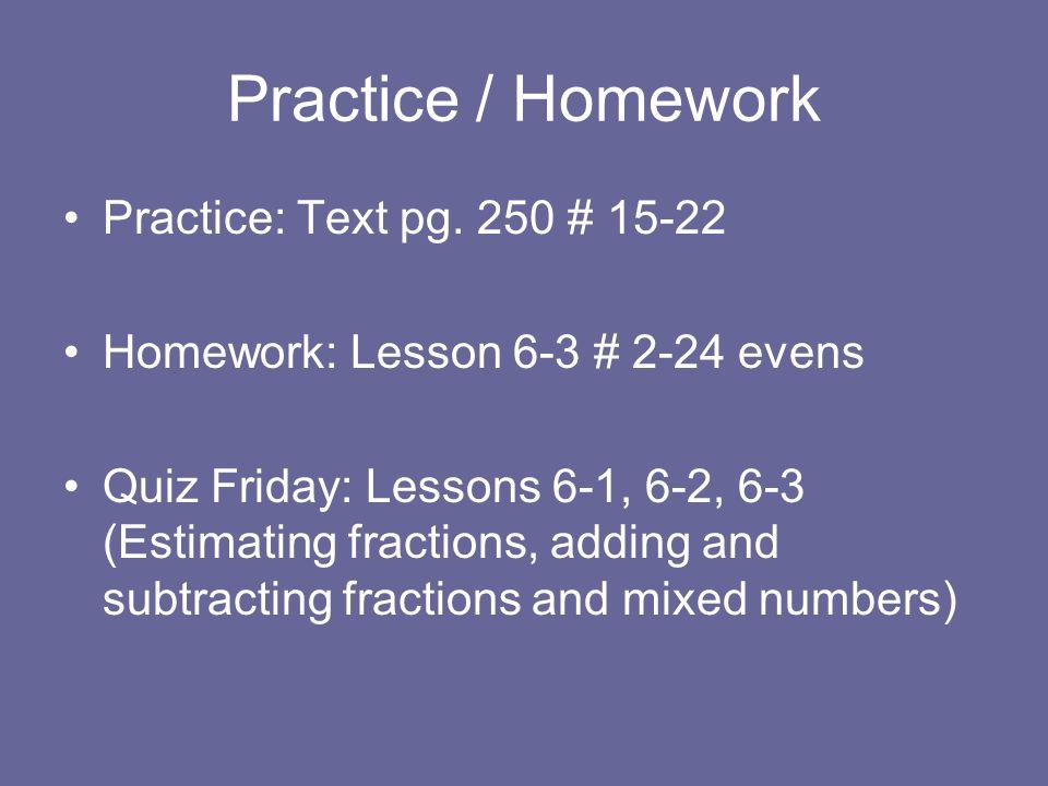 Practice / Homework Practice: Text pg. 250 # 15-22