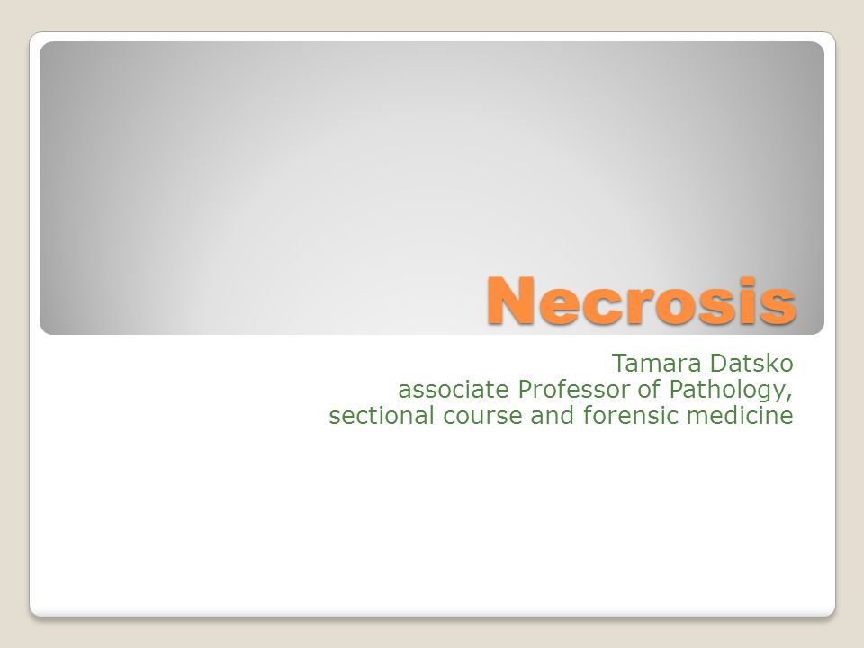 Necrosis Tamara Datsko associate Professor of Pathology,