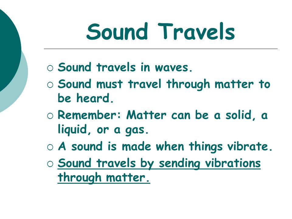 Sound Travels Sound travels in waves.