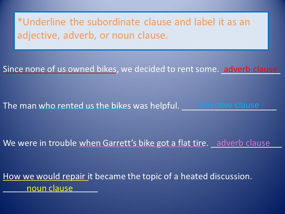 *Underline the subordinate clause and label it as an adjective, adverb, or noun clause.