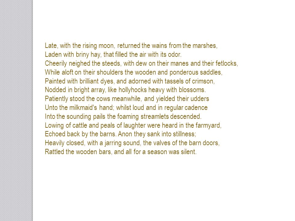 Late, with the rising moon, returned the wains from the marshes,
