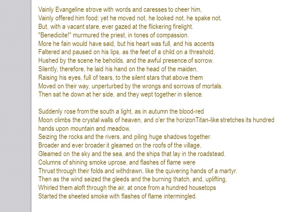 Vainly Evangeline strove with words and caresses to cheer him,