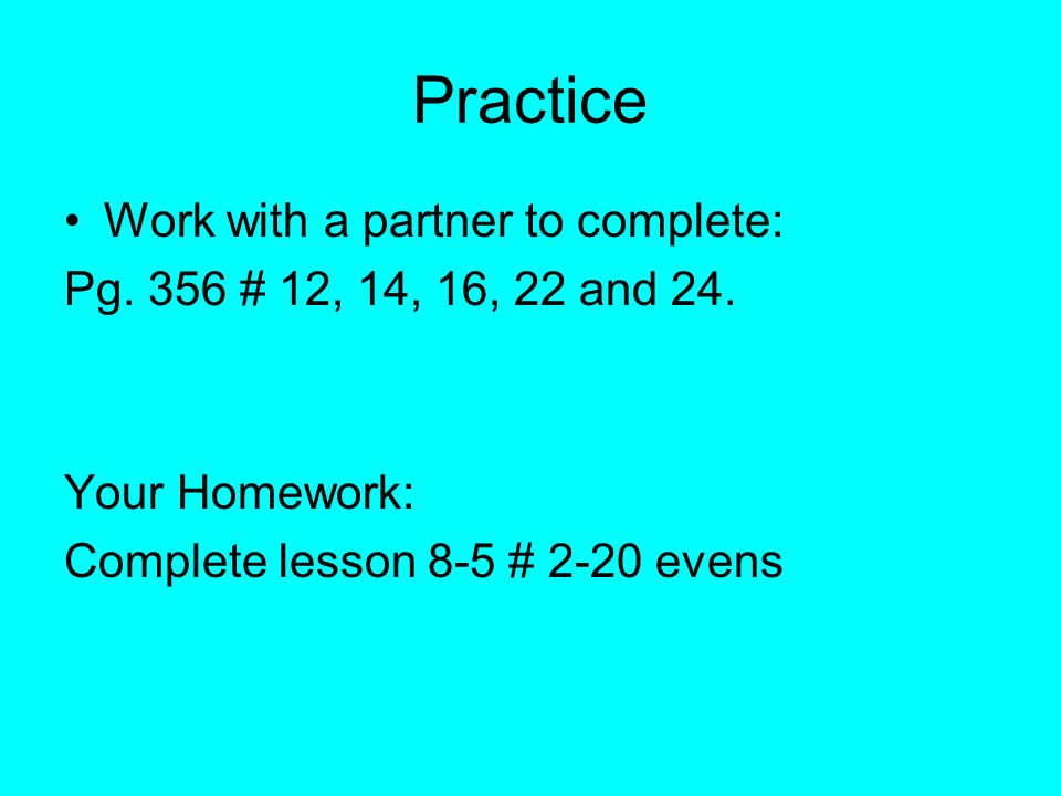 Practice Work with a partner to complete: