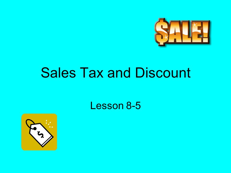 Sales Tax and Discount Lesson 8-5