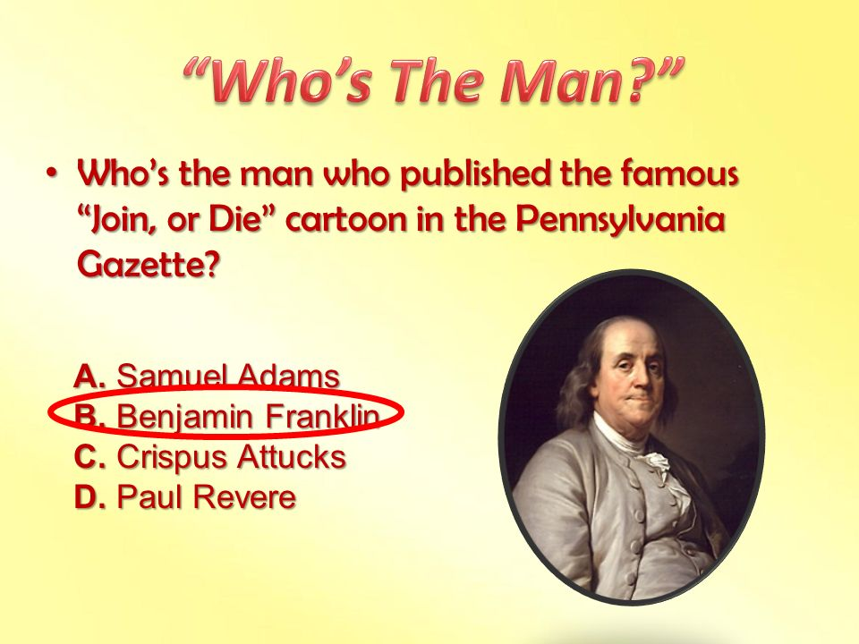 Who's The Man Who's the man who published the famous Join, or Die cartoon in the Pennsylvania Gazette