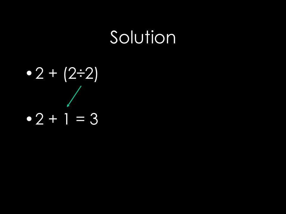Solution 2 + (2÷2) 2 + 1 = 3