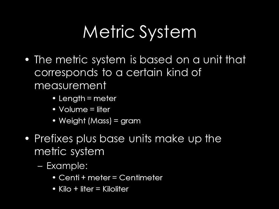 Metric System The metric system is based on a unit that corresponds to a certain kind of measurement.