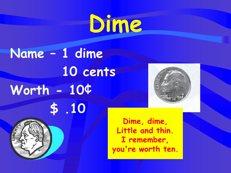 Dime, dime, Little and thin. I remember, you re worth ten.