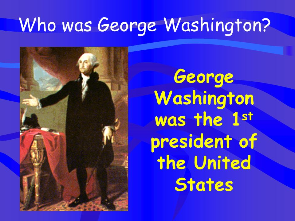 George Washington was the 1st president of the United States