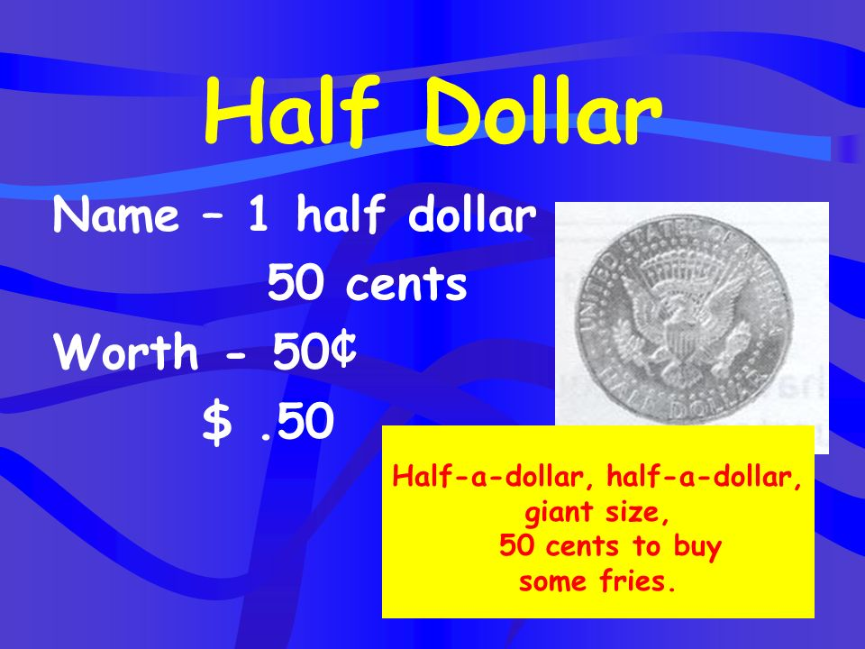 Half-a-dollar, half-a-dollar, giant size, 50 cents to buy some fries.