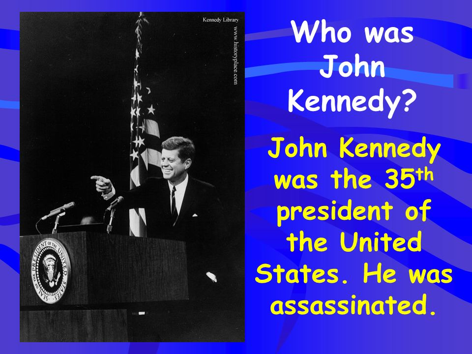 Who was John Kennedy. John Kennedy was the 35th president of the United States.