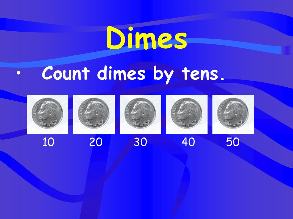 Dimes Count dimes by tens. 10 20 30 40 50