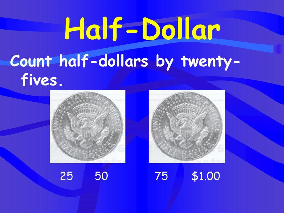 Half-Dollar Count half-dollars by twenty-fives. 25 50 75 $1.00