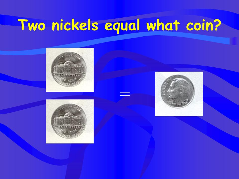 Two nickels equal what coin
