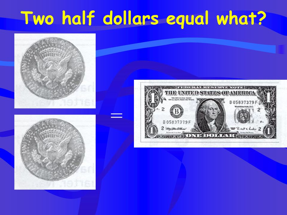 Two half dollars equal what