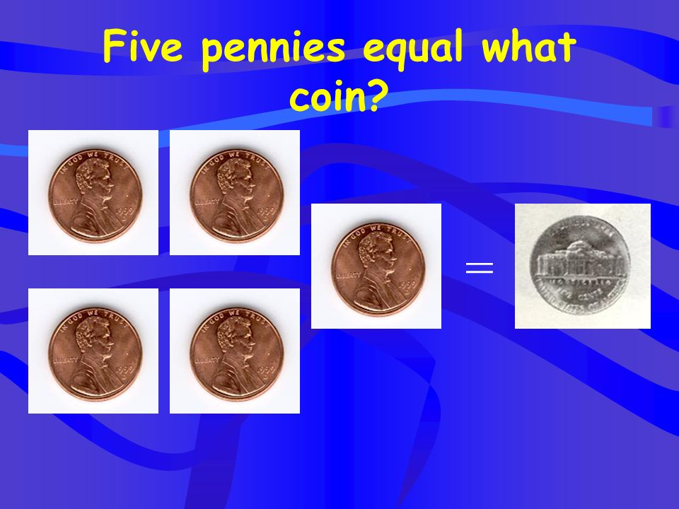 Five pennies equal what coin