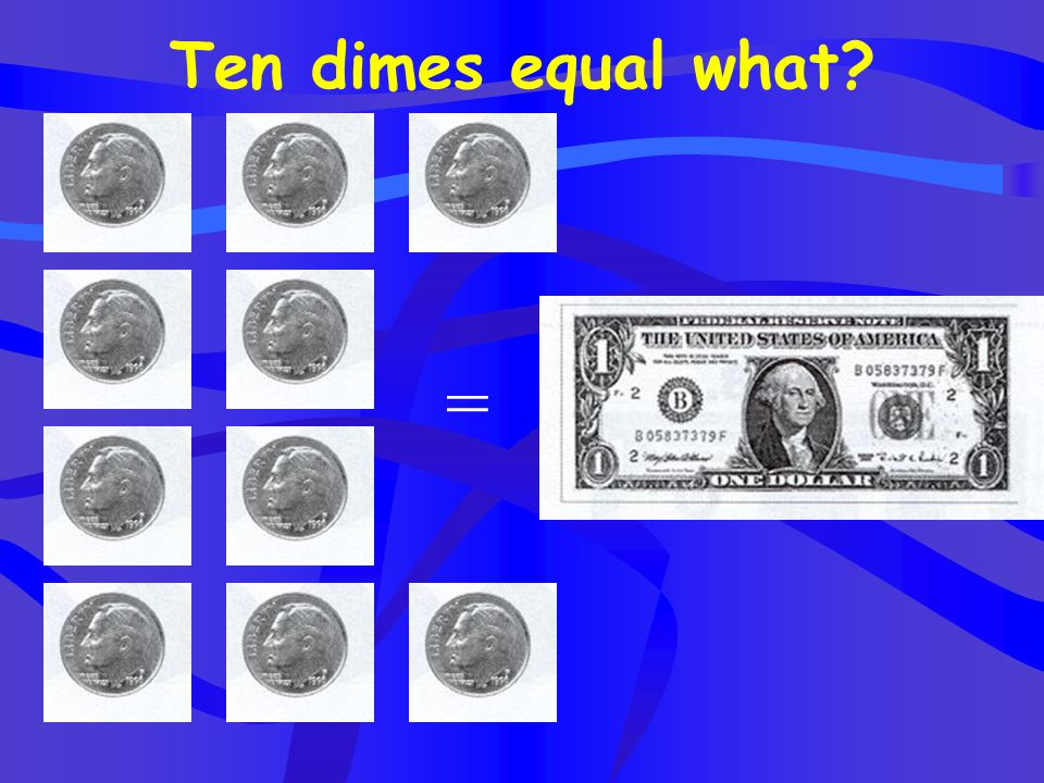 Ten dimes equal what =