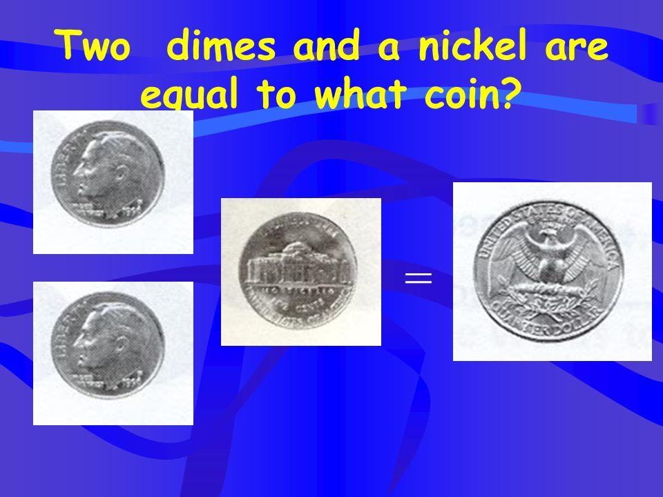 Two dimes and a nickel are equal to what coin
