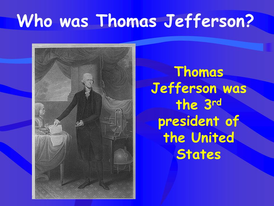 Thomas Jefferson was the 3rd president of the United States