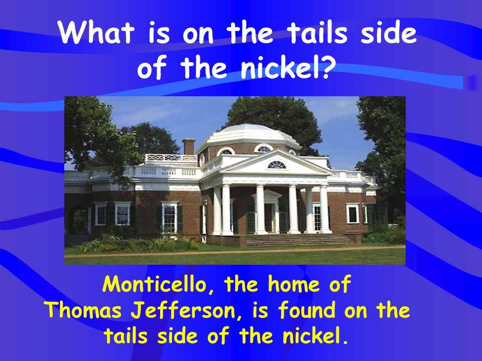 What is on the tails side of the nickel