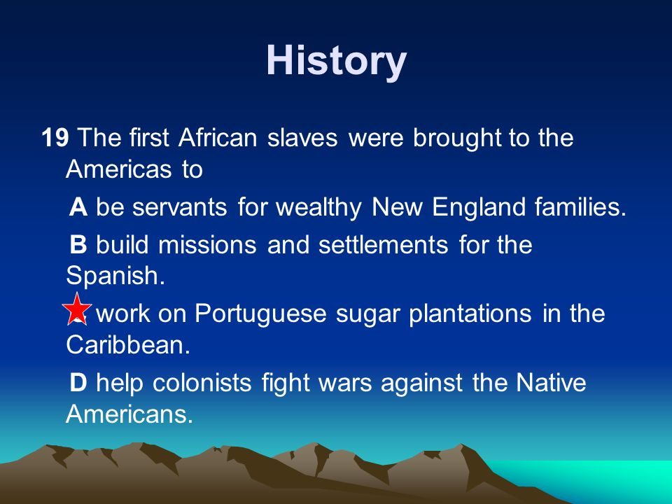History 19 The first African slaves were brought to the Americas to
