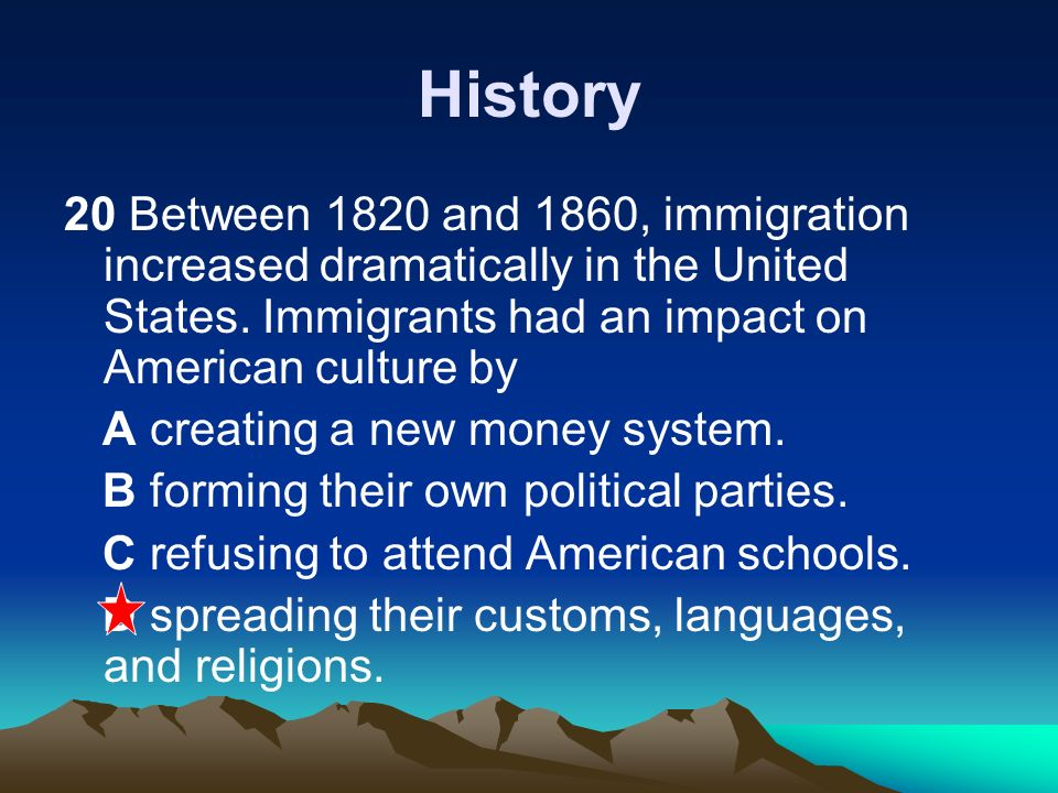 History 20 Between 1820 and 1860, immigration increased dramatically in the United States. Immigrants had an impact on American culture by.