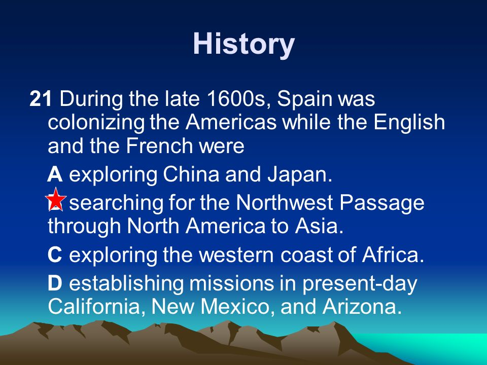 History 21 During the late 1600s, Spain was colonizing the Americas while the English and the French were.