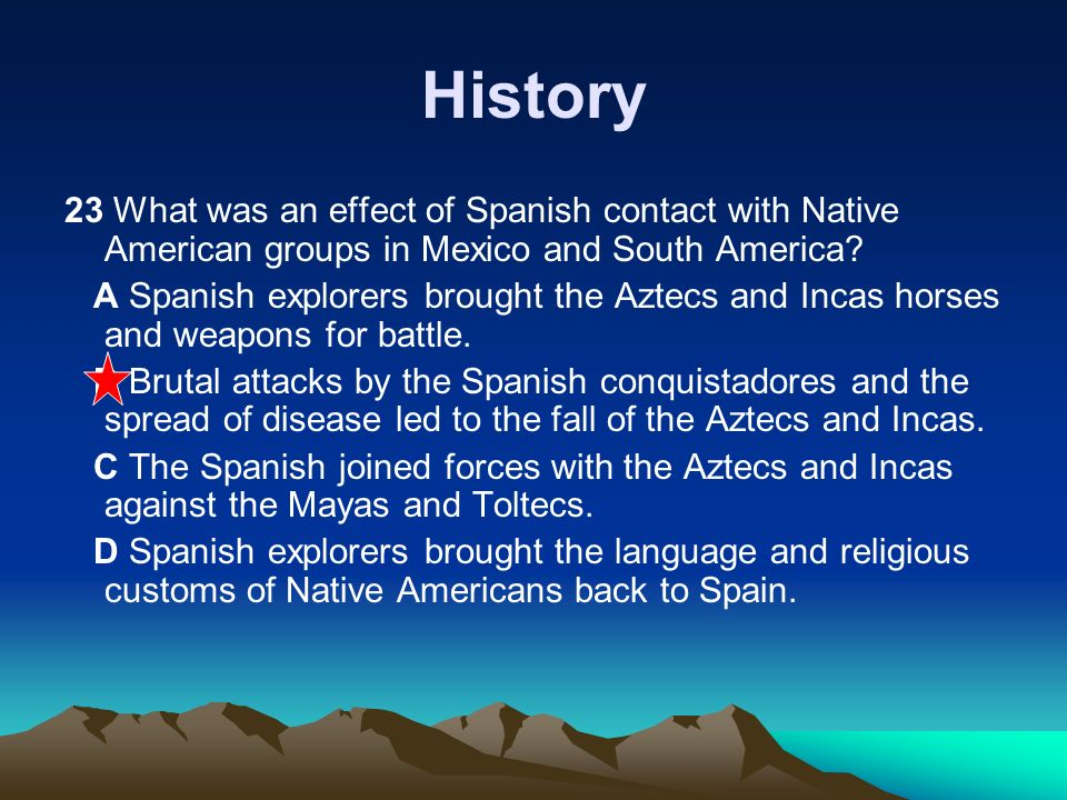History 23 What was an effect of Spanish contact with Native American groups in Mexico and South America