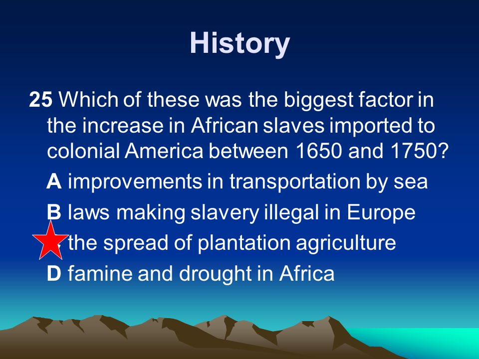 History 25 Which of these was the biggest factor in the increase in African slaves imported to colonial America between 1650 and 1750