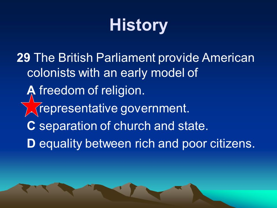 History 29 The British Parliament provide American colonists with an early model of. A freedom of religion.