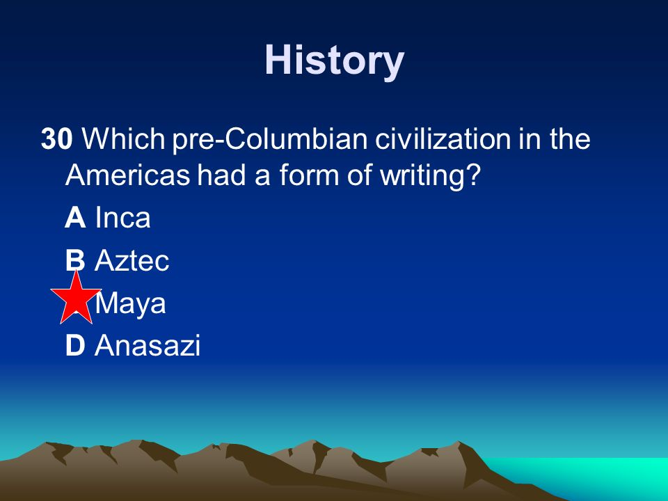 History 30 Which pre-Columbian civilization in the Americas had a form of writing A Inca. B Aztec.