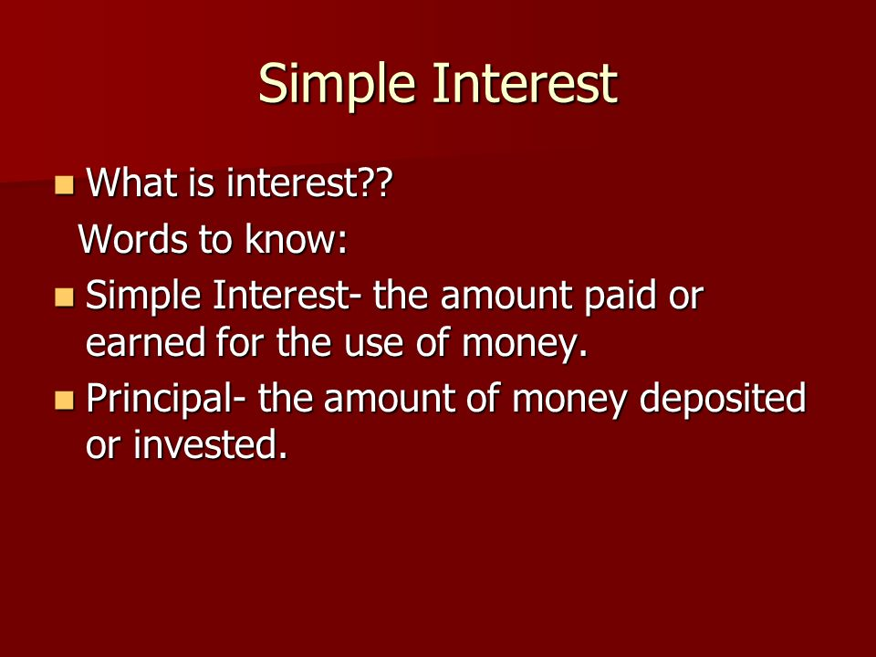 Simple Interest What is interest Words to know: